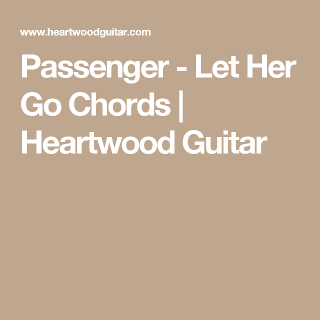 Passenger Let Her Go Chords Heartwood Guitar Accordi