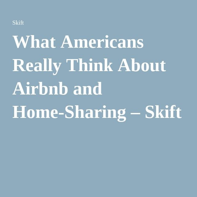 What Americans Really Think About Airbnb and Home-Sharing – Skift