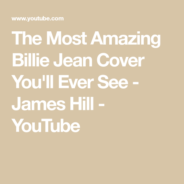 The Most Amazing Billie Jean Cover You\'ll Ever See - James Hill ...