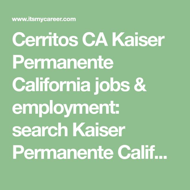 Cerritos Ca Kaiser Permanente California Jobs Employment Search