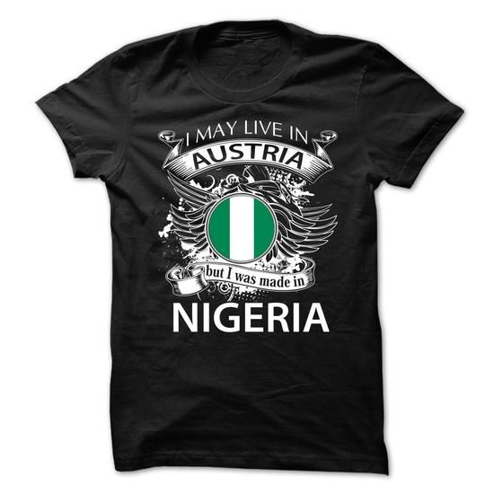 I May Live In Austria But I Was Made In Nigeria (NEW) - #food gift #gift for kids. GUARANTEE => https://www.sunfrog.com/LifeStyle/I-May-Live-In-Austria-But-I-Was-Made-In-Nigeria-NEW-75925436-Guys.html?68278