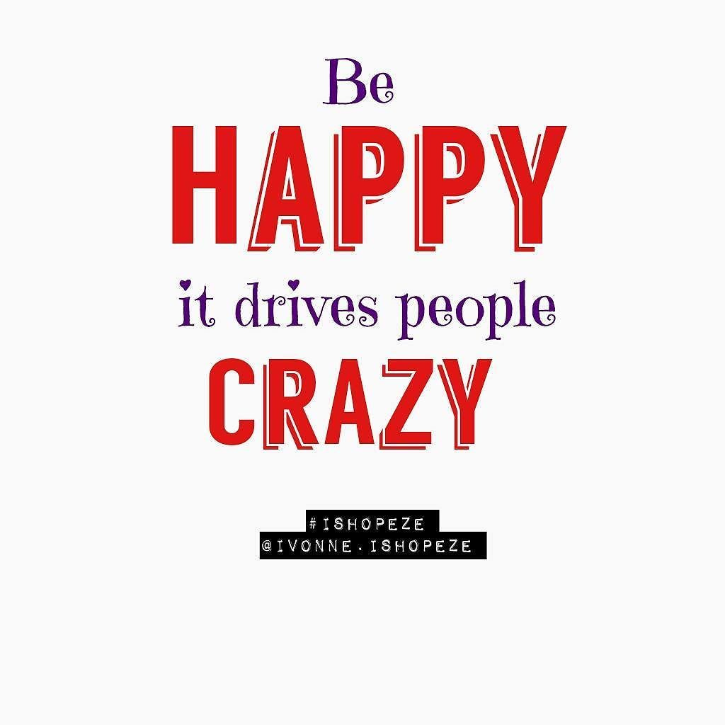 Be happy it drives people crazy.  #crazy #hsppy #people #ishopeze  #quotestoliveby #quote  #quotes  #inspiration #instagramers  #instadaily  #motivation #motivationalquote #quoteoftheday  #quotestagram #instaireland #instauk #instaquote  #relax #motivation #inspiration #instalike #instasize #instalove #followme  #followformore  #share4share by Ed Zimbardi http://edzimbardi.com