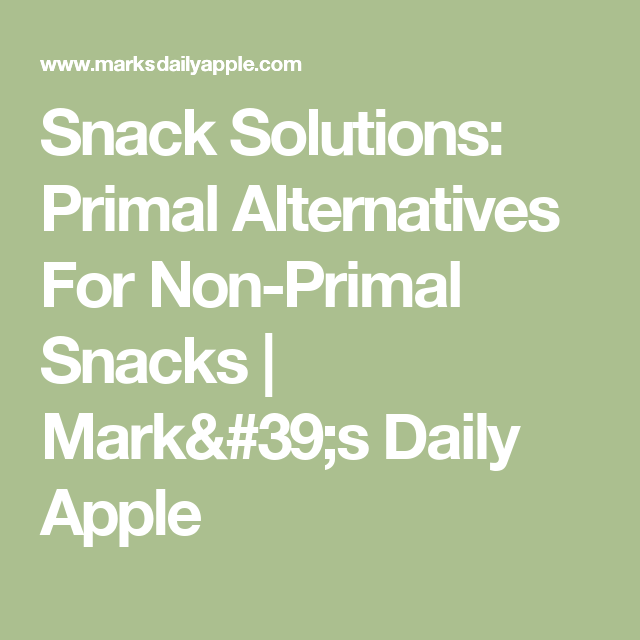 Snack Solutions: Primal Alternatives For Non-Primal Snacks | Mark's Daily Apple