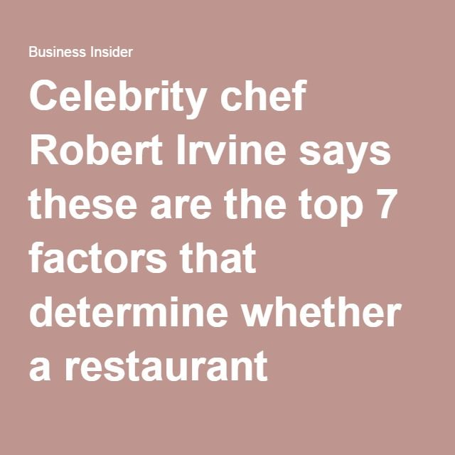 Celebrity chef Robert Irvine says these are the top 7 factors that determine whether a restaurant succeeds or fails - Business Insider