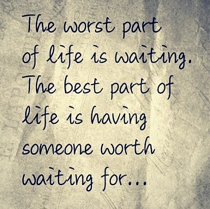 So Worth The Wait Waiting Quotes Worth The Wait Quotes Words