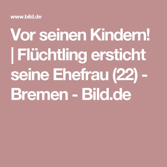 Vor seinen Kindern! | Flüchtling ersticht seine Ehefrau (22) - Bremen - Bild.de