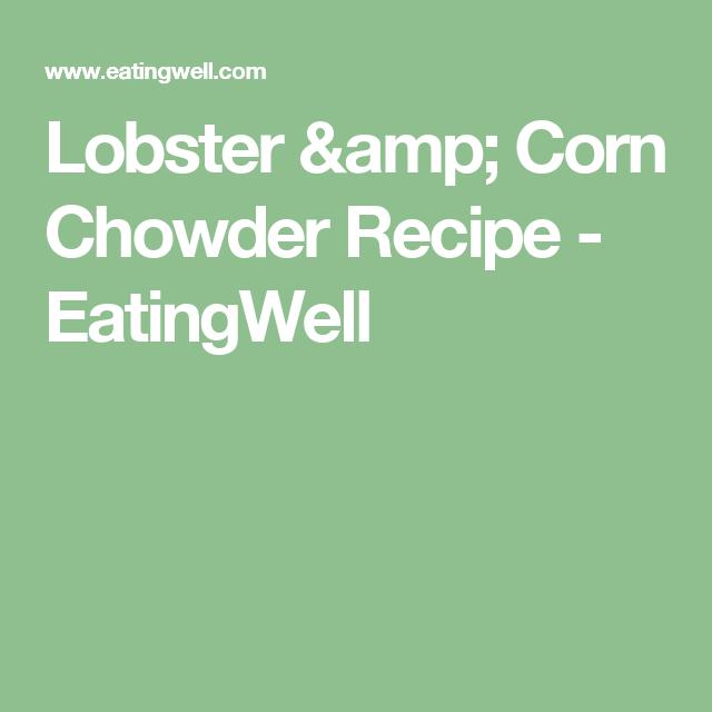Lobster & Corn Chowder Recipe - EatingWell