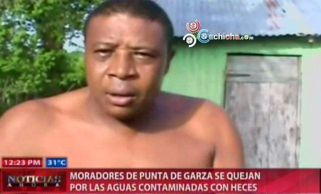 Moradores De Punta De Garza Se Quejan Por Las Aguas Contaminadas Con Heces #Video