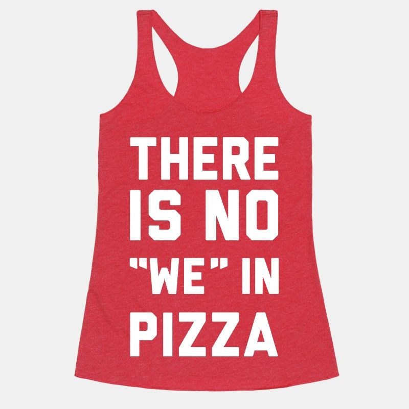 """There Is No """"we"""" In Pizza   T-Shirts, Tank Tops, Sweatshirts and Hoodies   HUMAN"""