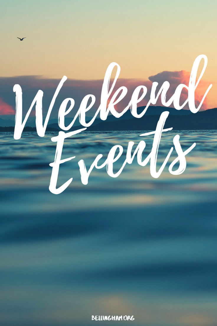 Things to Do this Weekend in Bellingham and County