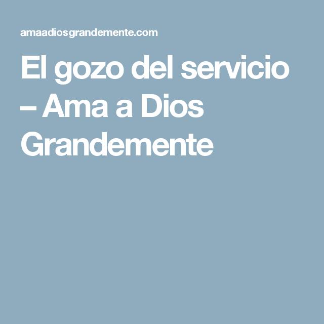 El gozo del servicio – Ama a Dios Grandemente
