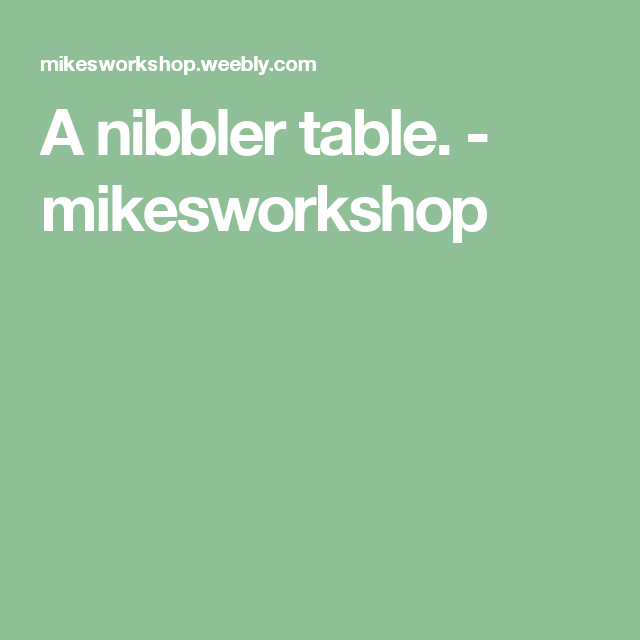 A Nibbler Table Mikesworkshop Table Metal Working