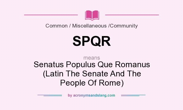 the meaning of spqr abbreviation is  u0026quot senatus populus que
