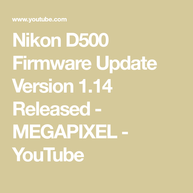 Nikon D500 Firmware Update Version 1 14 Released - MEGAPIXEL