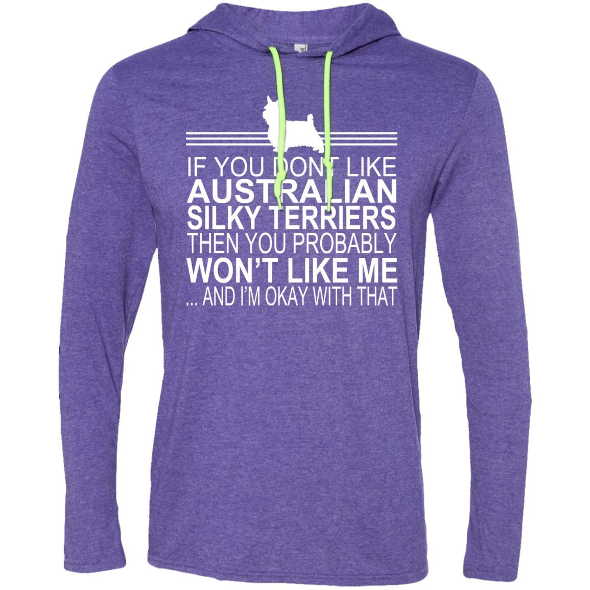 If You Dont Like Australian Silky Terriers Then You Probably Wont Like Me And Im Okay With That Tee Shirt Hoodies