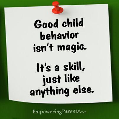 Good child behavior isn\'t magic. It\'s a skill just like ...
