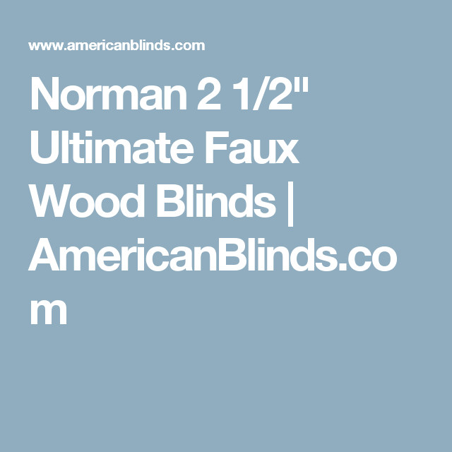Norman 2 1 Ultimate Faux Wood Blinds Americanblinds
