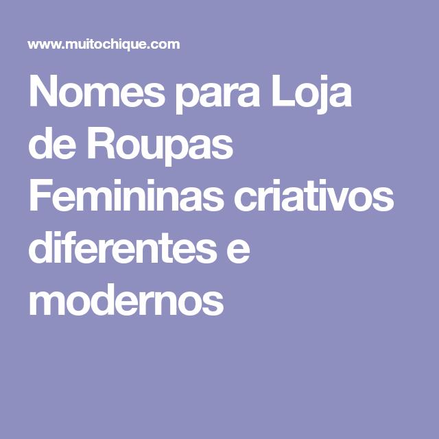 87100eb542 Nomes para Loja de Roupas Femininas (Criativos,Diferentes e Modernos!) |  Coisas para comprar | Nome de loja, Lojas de roupas femininas e Nomes  boutique