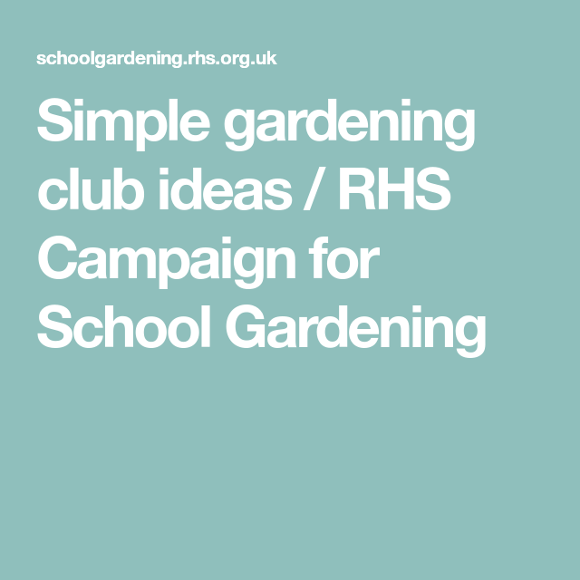 Simple gardening club ideas / RHS Campaign for School Gardening ...