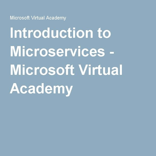 Introduction to Microservices - Microsoft Virtual Academy