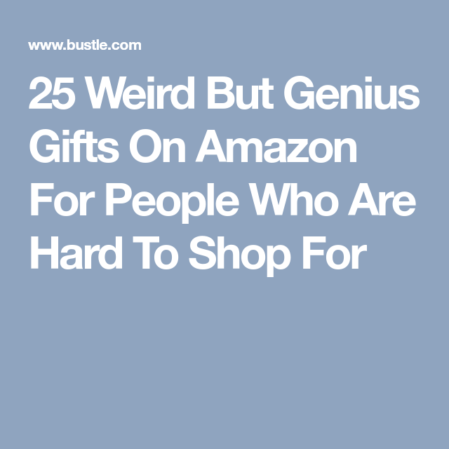25 Gifts For People Who Are Hard To Shop For Genius Gift