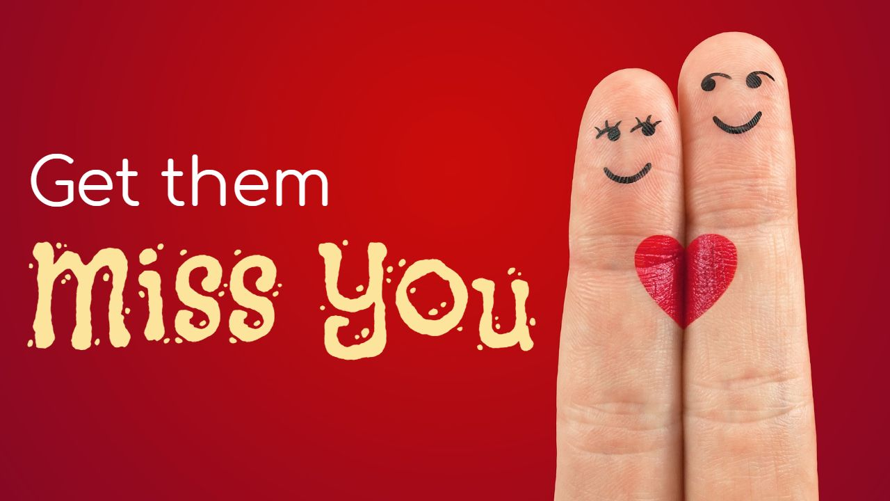 How to make someone miss you psychology psychology tips