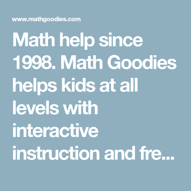 Math help since 1998. Math Goodies helps kids at all levels with ...