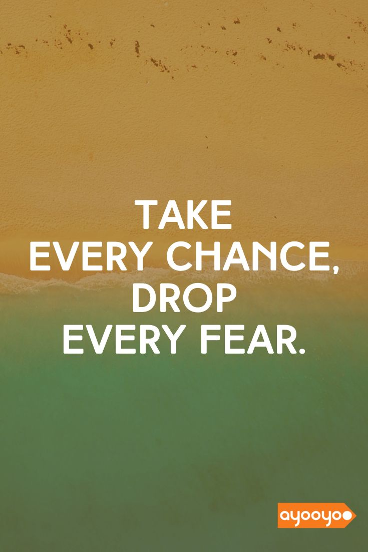 Take Every Chance Drop Every Fear Inspiration Motivationalquotes Positivequotes Entrepreneurquotes Ayooyoo