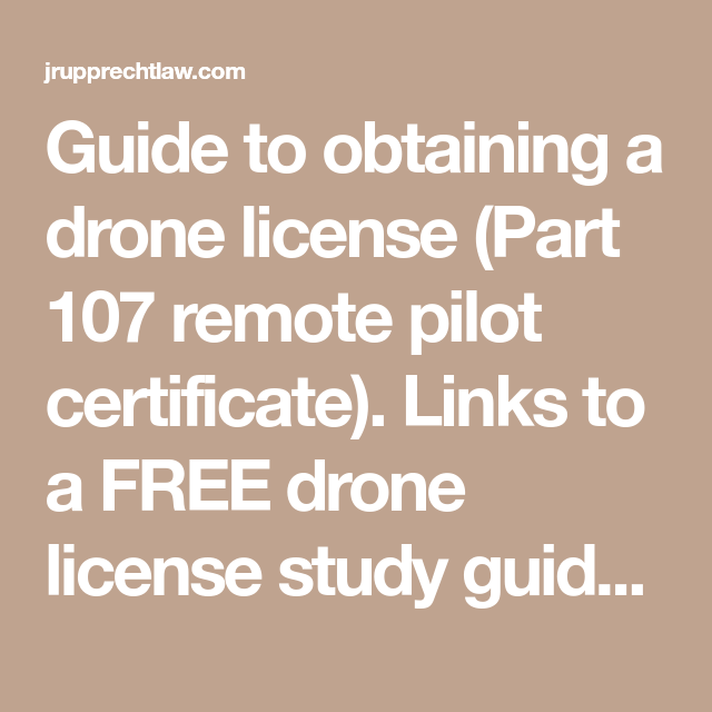 Guide To Obtaining A Drone License Part 107 Remote Pilot Certificate Links To A Free Drone License Study Guide 41 Drone This Or That Questions Study Guide