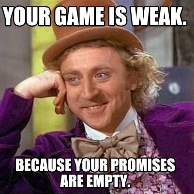 3499c33bc6e209d4cb2188d1f467d70c meme creator your game is weak because your promises are empty