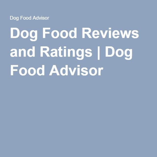 Dog Food Reviews And Ratings Dog Food Advisor Dog Food Advisor