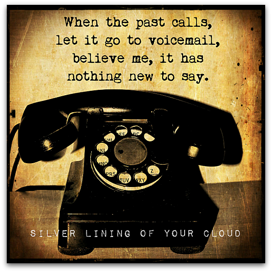 """Kết quả hình ảnh cho """"When the past calls, let it go to voicemail, believe me, it has nothing new to say."""" – Unknown"""