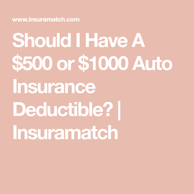 Should I Have A $500 or $1000 Auto Insurance Deductible ...