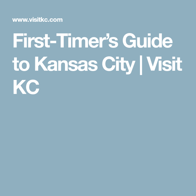 First-Timer's Guide To Kansas City