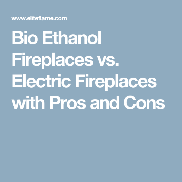 Bio Ethanol Fireplaces Vs Electric Fireplaces With Pros And Cons