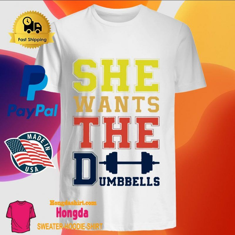 She Wants The Dumbbells Shirt In 2020 Dumbbell Curls Barbell Complex Dumbbells