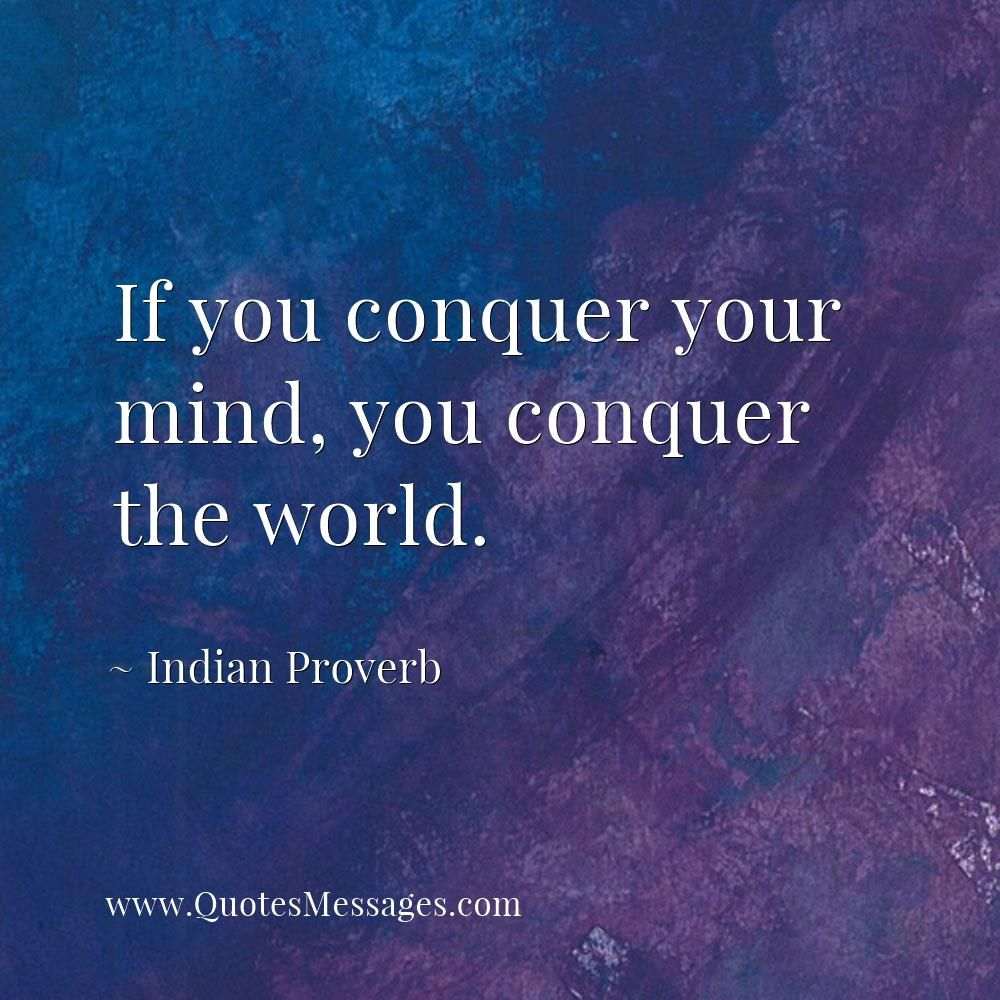 If You Conquer Your Mind You Conquer The World Indian Proverb