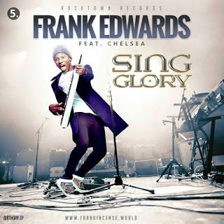 Gospel Song: Download Sing Glory By Frank Edwards Lyrics Ft