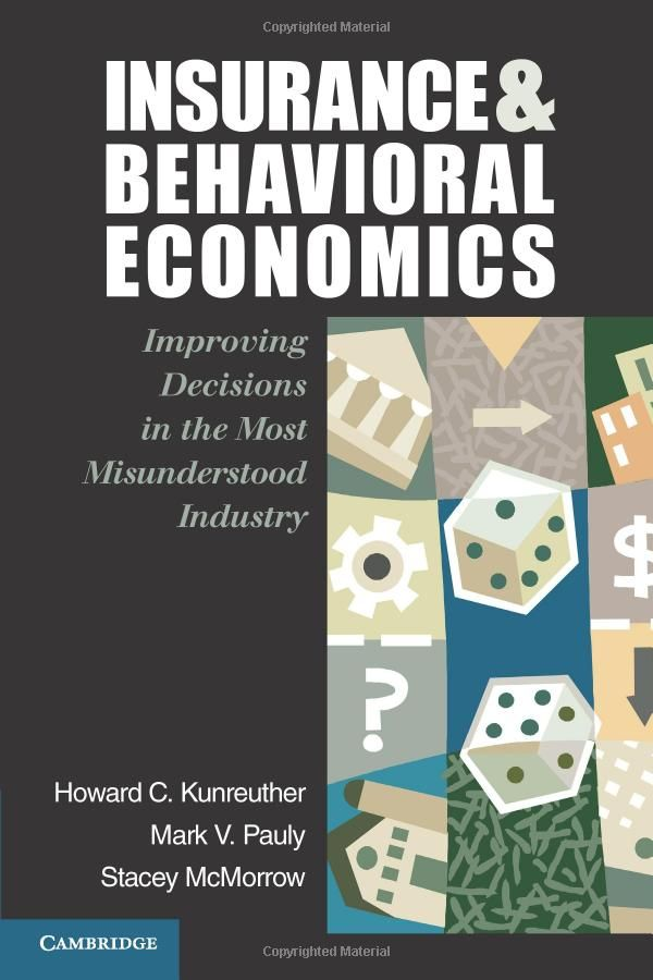 Insurance and behavioral economics improving decisions in the most insurance and behavioral economics improving decisions in the most misunderstood industry by howard kunreuther fandeluxe Choice Image
