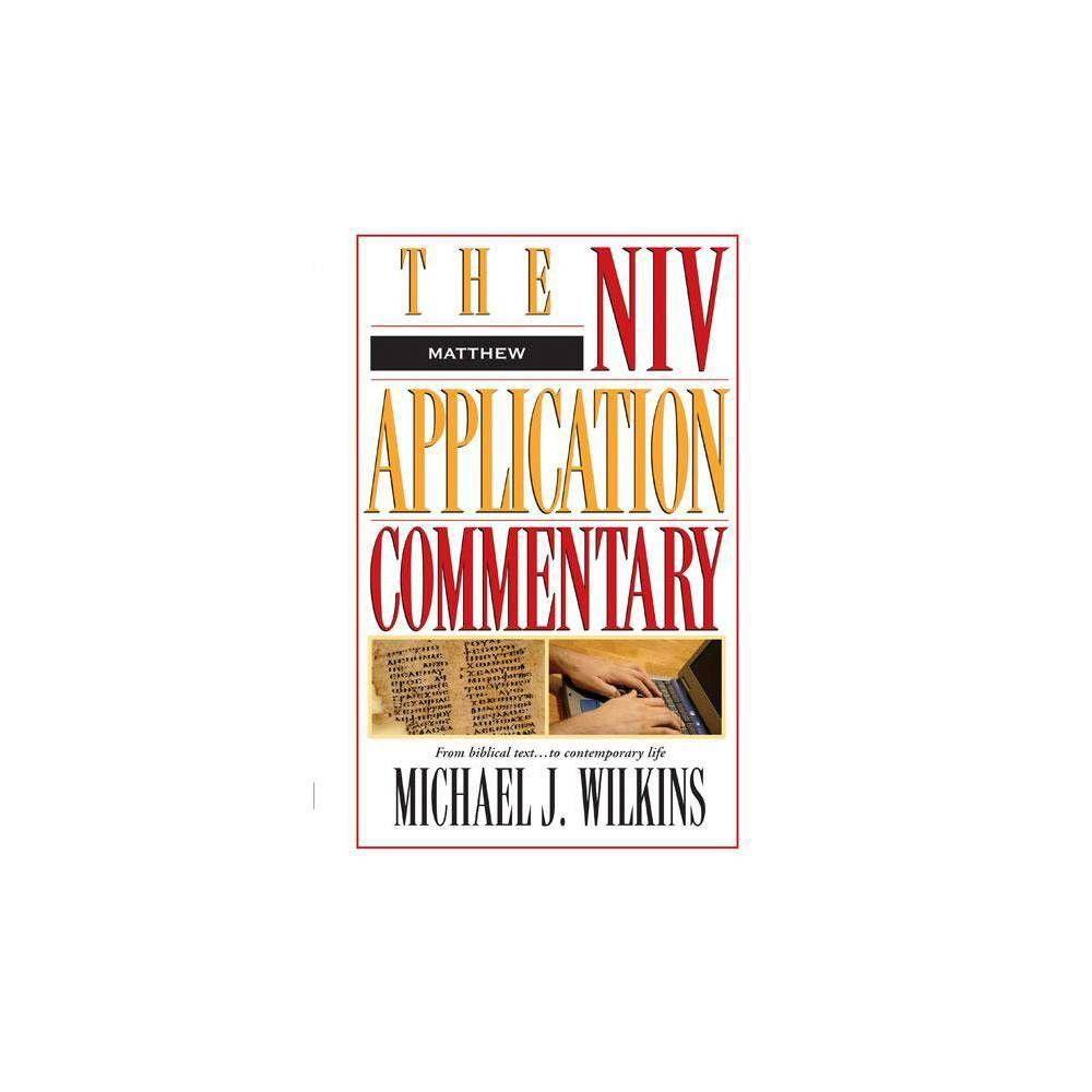 Matthew (NIV Application Commentary) by Michael J