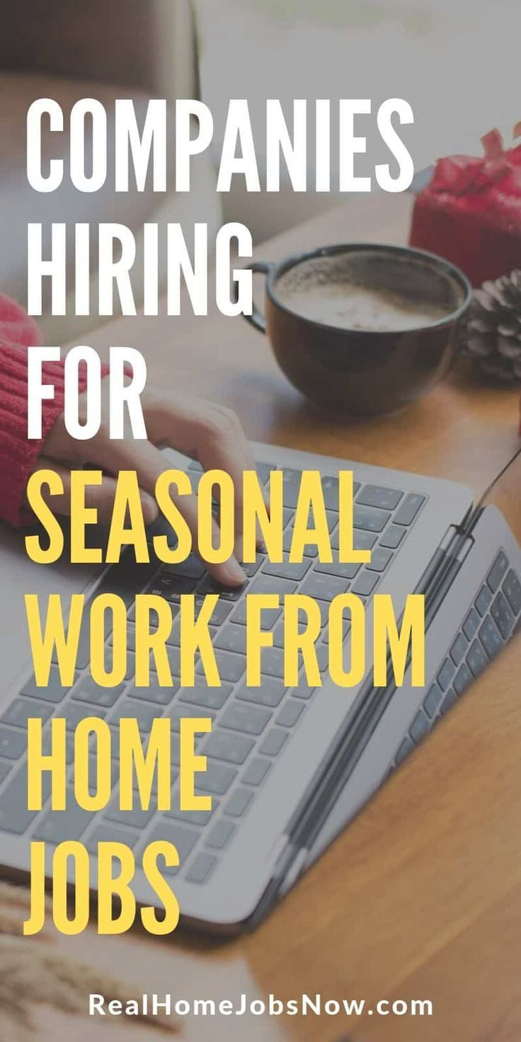 11 Companies Hiring For Seasonal Work From Home Jobs Work From Home Jobs Home Jobs Companies Hiring