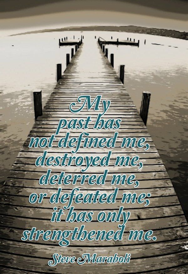 My past has not defined me, destroyed me, deterred me, or ...