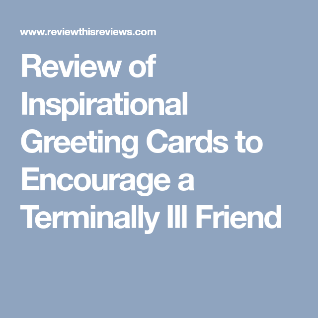 Review of inspirational greeting cards to encourage a terminally ill review of inspirational greeting cards to encourage a terminally ill friend m4hsunfo