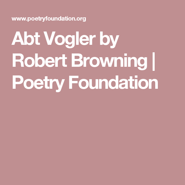 Abt Vogler By Robert Browning Poetry Foundation Quotes