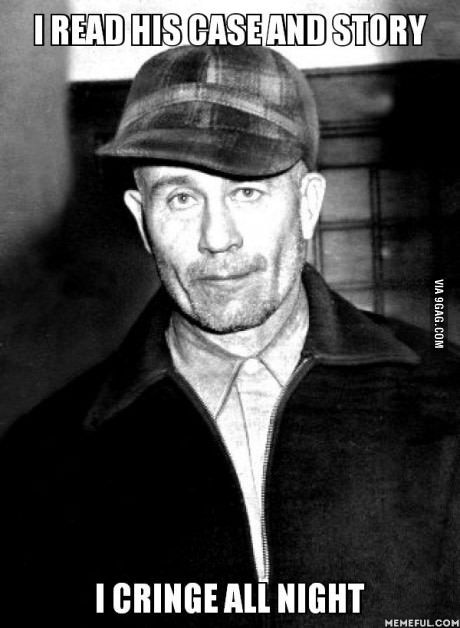Which Serial Killer Makes You Afraid Most Mine Is Ed Gein