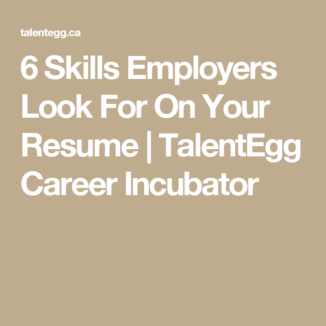 6 skills employers look for on your resume talentegg career incubator