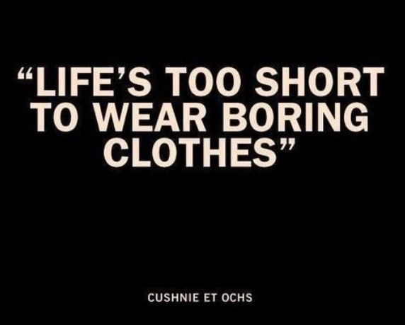 I Live By This Everyday You Don T Want To Wear Boring And Dull Clothes Ever You Want To Stand Ou Funny Quotes About Life Fashion Quotes Clothing Fashion Quotes