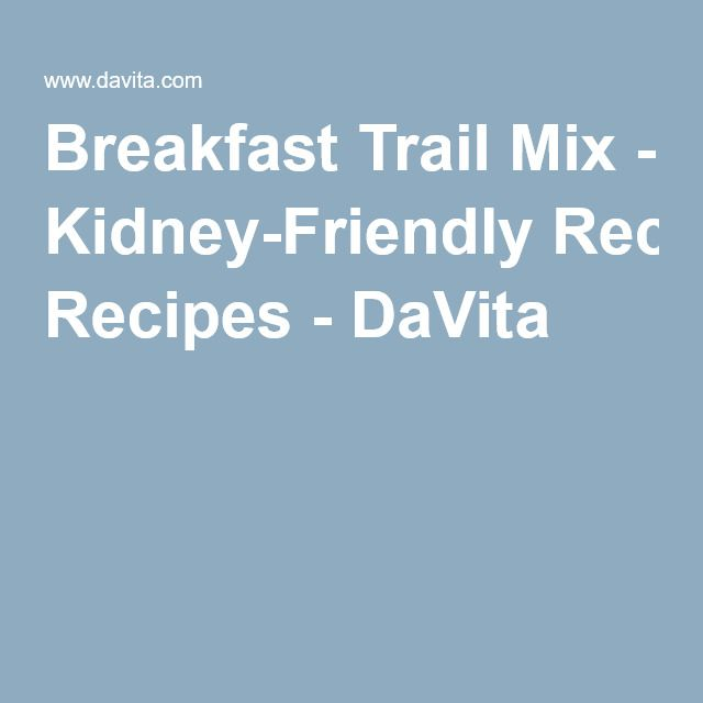 Breakfast Trail Mix - Kidney-Friendly Recipes - DaVita