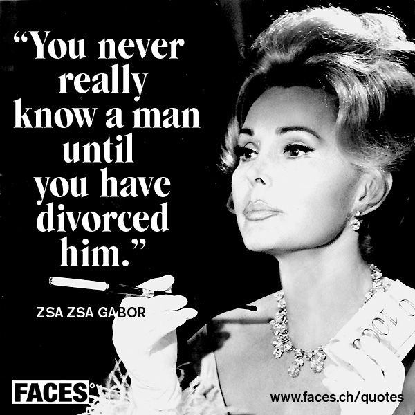 Funny men quote by Zsa Zsa Gabor: You never really know a man until you have divorced him.