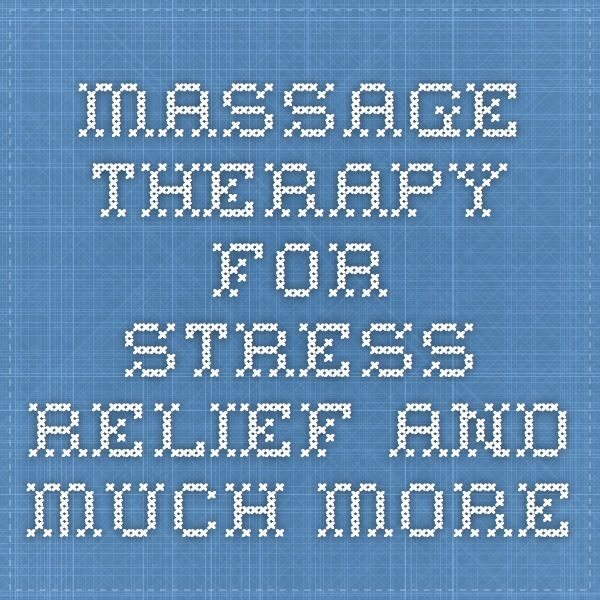 Massage Therapy for Stress Relief and Much More